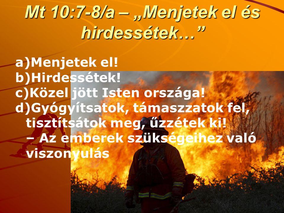 """Mt 10:7-8/a – """"Menjetek el és hirdessétek…"""" a)Menjetek el! b)Hirdessétek! c)Közel jött Isten országa! d)Gyógyítsatok, támaszzatok fel, tisztítsátok me"""