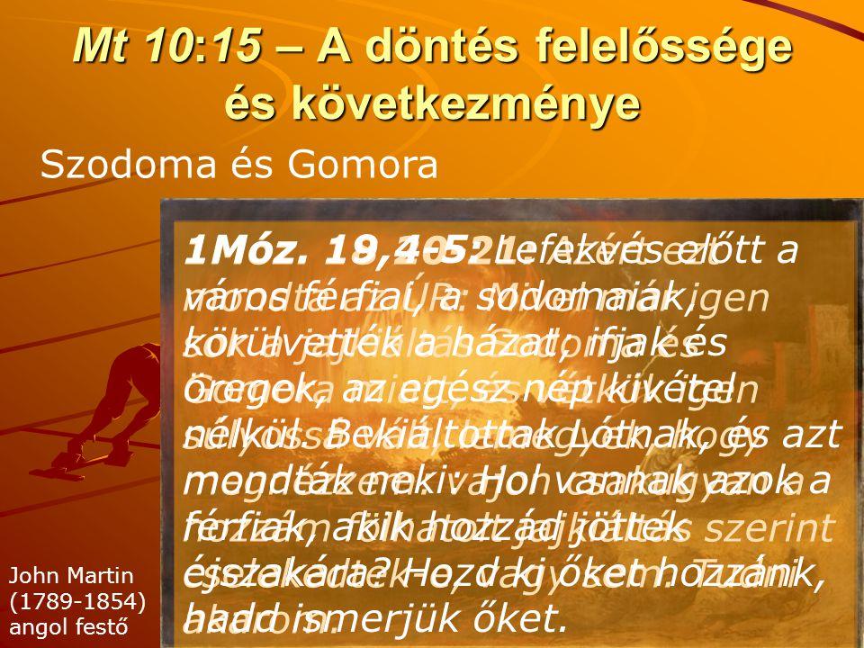 Mt 10:15 – A döntés felelőssége és következménye Szodoma és Gomora John Martin (1789-1854) angol festő 1Móz. 18,20-21: Azért ezt mondta az ÚR: Mivel m