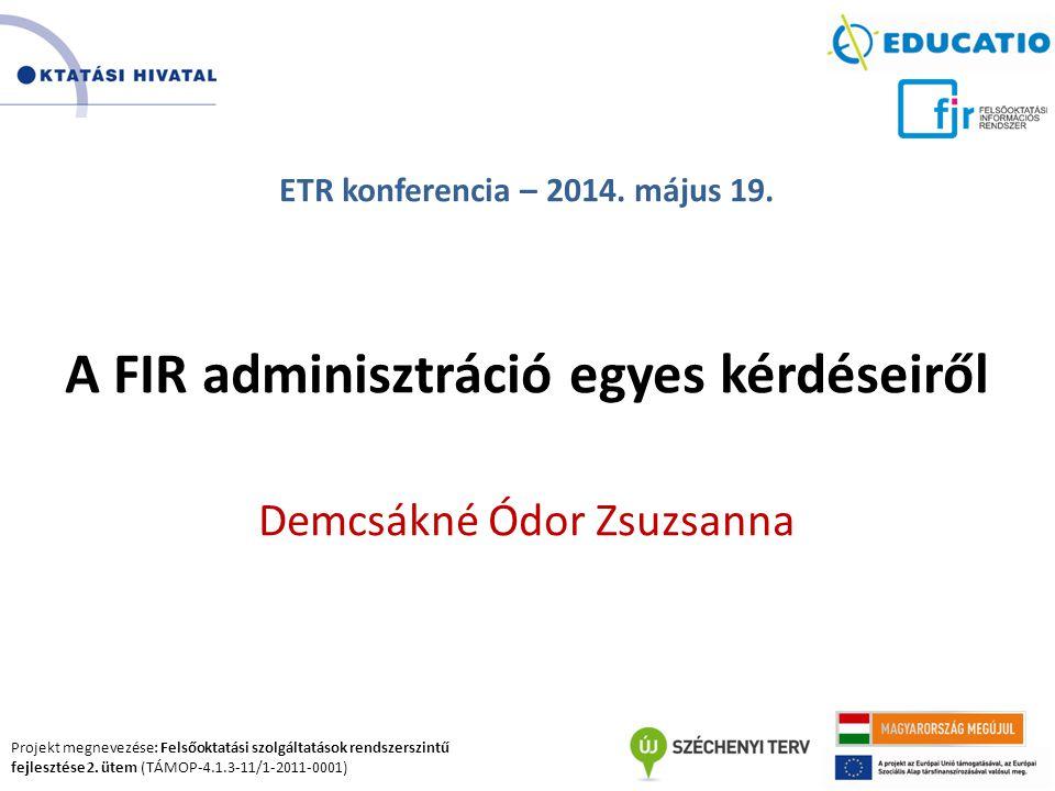 Projekt megnevezése: Felsőoktatási szolgáltatások rendszerszintű fejlesztése 2. ütem (TÁMOP-4.1.3-11/1-2011-0001) ETR konferencia – 2014. május 19. A