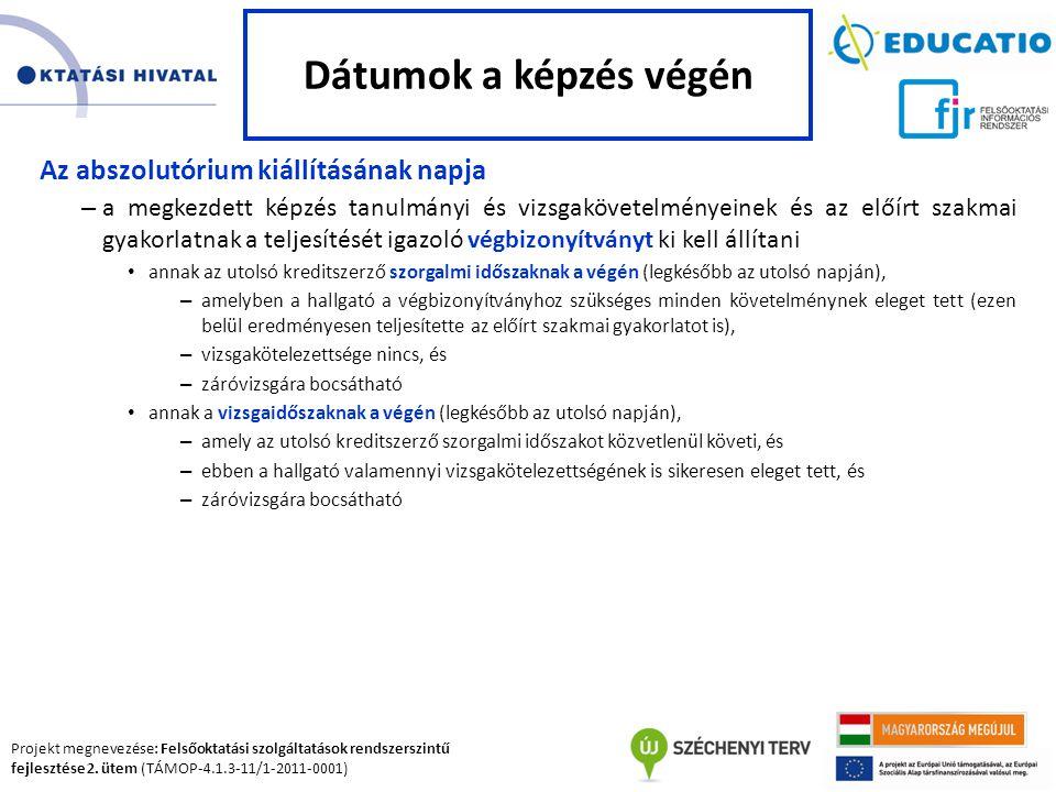 Projekt megnevezése: Felsőoktatási szolgáltatások rendszerszintű fejlesztése 2. ütem (TÁMOP-4.1.3-11/1-2011-0001) Az abszolutórium kiállításának napja