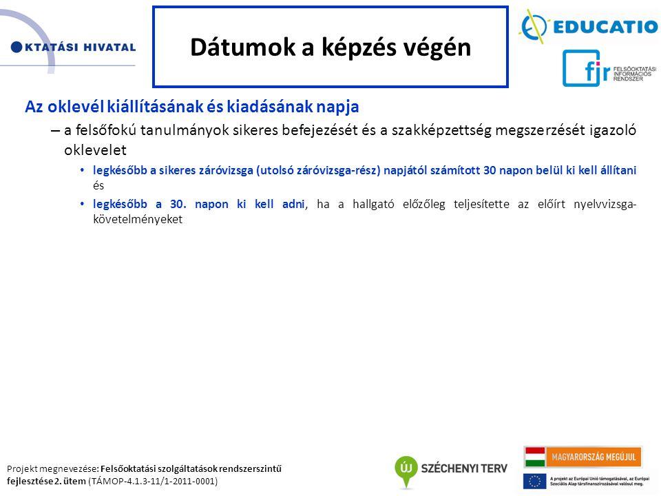 Projekt megnevezése: Felsőoktatási szolgáltatások rendszerszintű fejlesztése 2. ütem (TÁMOP-4.1.3-11/1-2011-0001) Az oklevél kiállításának és kiadásán