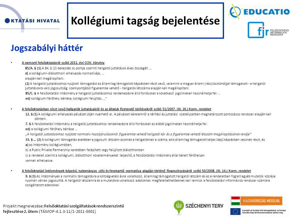 Projekt megnevezése: Felsőoktatási szolgáltatások rendszerszintű fejlesztése 2. ütem (TÁMOP-4.1.3-11/1-2011-0001) Jogszabályi háttér • A nemzeti felső