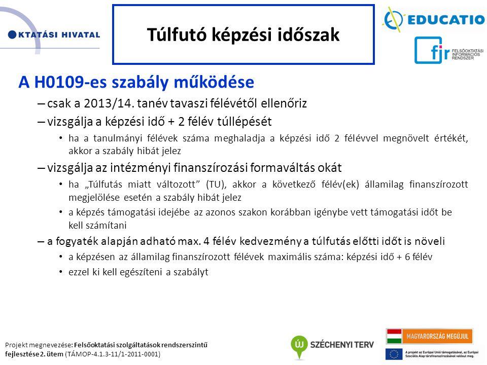 Projekt megnevezése: Felsőoktatási szolgáltatások rendszerszintű fejlesztése 2. ütem (TÁMOP-4.1.3-11/1-2011-0001) A H0109-es szabály működése – csak a