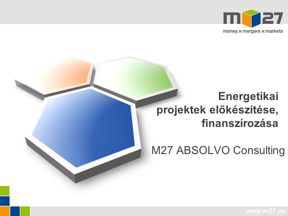 www.m27.eu Energetikai projektek előkészítése, finanszírozása M27 ABSOLVO Consulting