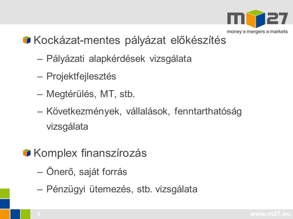 www.m27.eu 3 Kockázat-mentes pályázat előkészítés –Pályázati alapkérdések vizsgálata –Projektfejlesztés –Megtérülés, MT, stb.