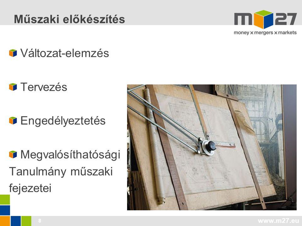 www.m27.eu 8 Műszaki előkészítés Változat-elemzés Tervezés Engedélyeztetés Megvalósíthatósági Tanulmány műszaki fejezetei
