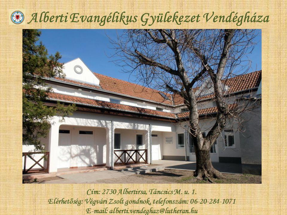 Alberti Evangélikus Gyülekezet Vendégháza Cím: 2730 Albertirsa, Táncsics M. u. 1. Elérhetőség: Végvári Zsolt gondnok, telefonszám: 06-20-284-1071 E-ma