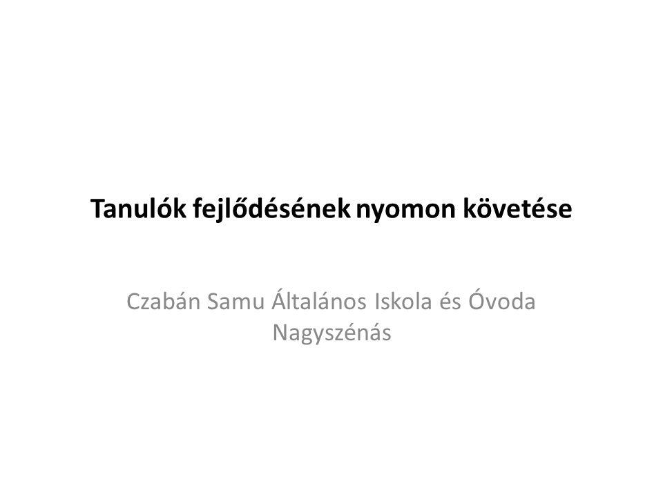 Tanulók fejlődésének nyomon követése Czabán Samu Általános Iskola és Óvoda Nagyszénás