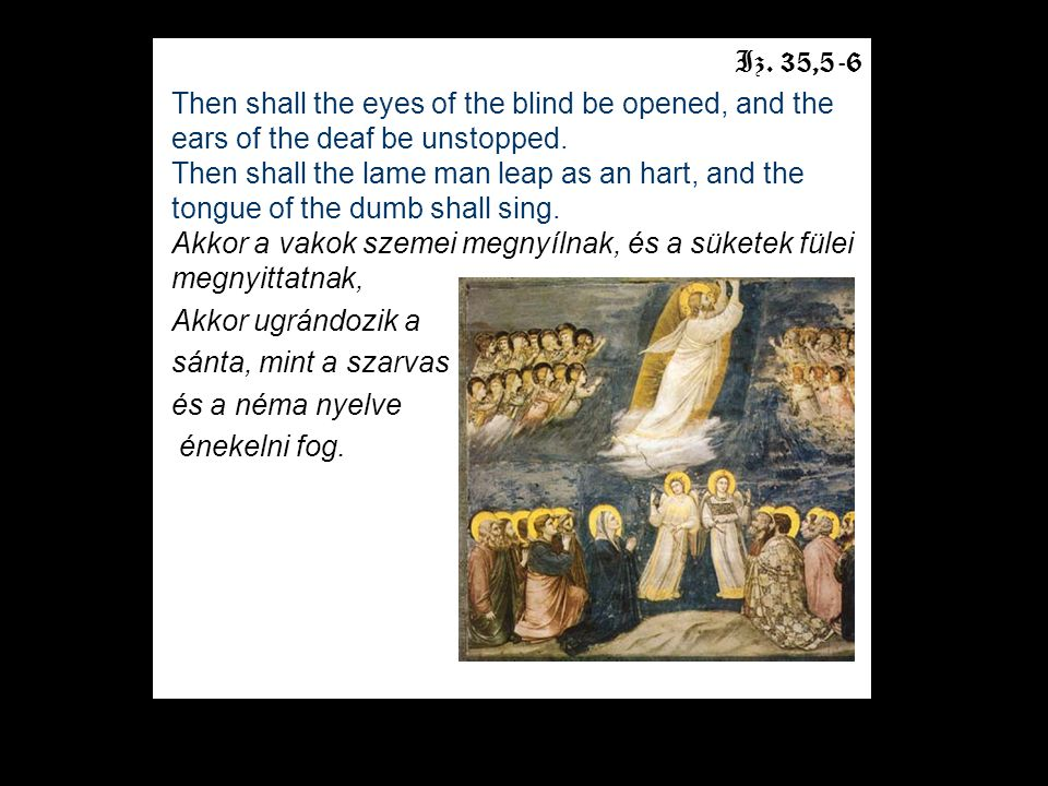 Iz.35,5-6 Then shall the eyes of the blind be opened, and the ears of the deaf be unstopped.