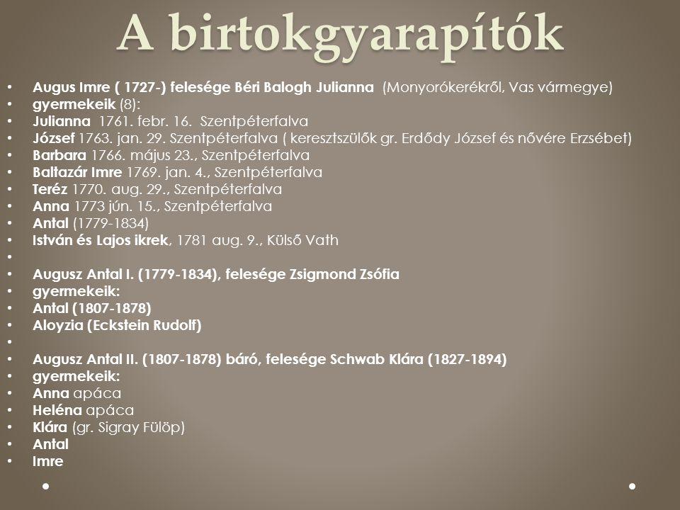 A birtokgyarapítók • Augus Imre ( 1727-) felesége Béri Balogh Julianna (Monyorókerékről, Vas vármegye) • gyermekeik (8): • Julianna 1761. febr. 16. Sz