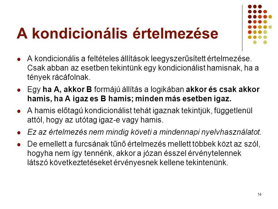 14 A kondicionális értelmezése  A kondicionális a feltételes állítások leegyszerűsített értelmezése.