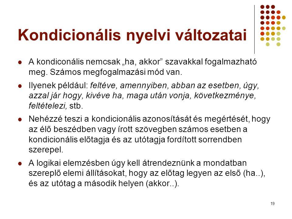 """19 Kondicionális nyelvi változatai  A kondiconális nemcsak """"ha, akkor szavakkal fogalmazható meg."""