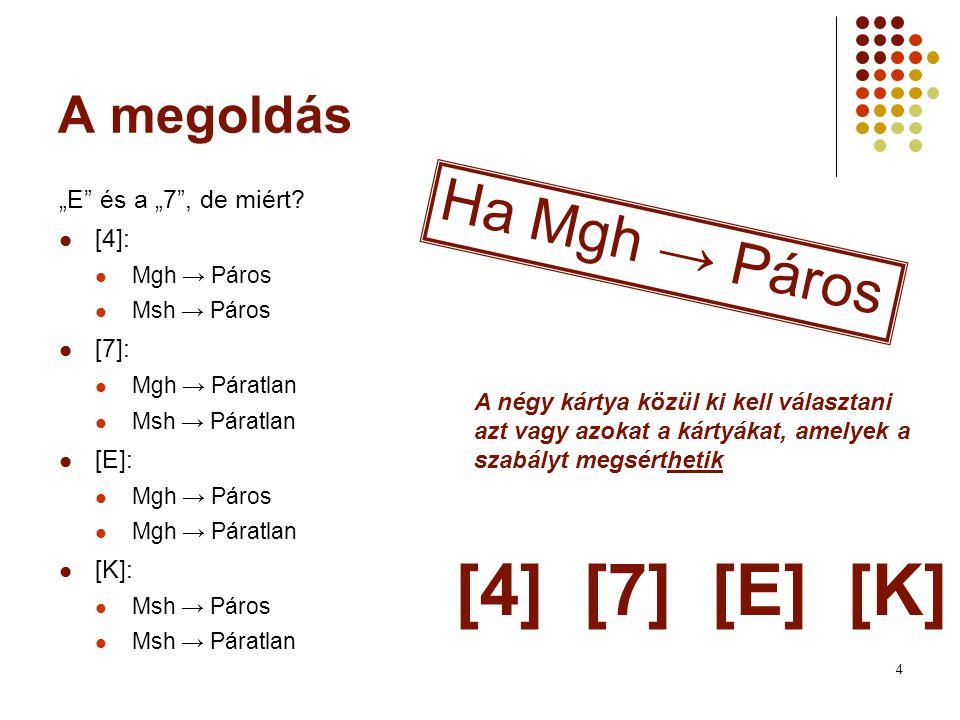 """4 A megoldás """"E"""" és a """"7"""", de miért?  [4]:  Mgh → Páros  Msh → Páros  [7]:  Mgh → Páratlan  Msh → Páratlan  [E]:  Mgh → Páros  Mgh → Páratlan"""