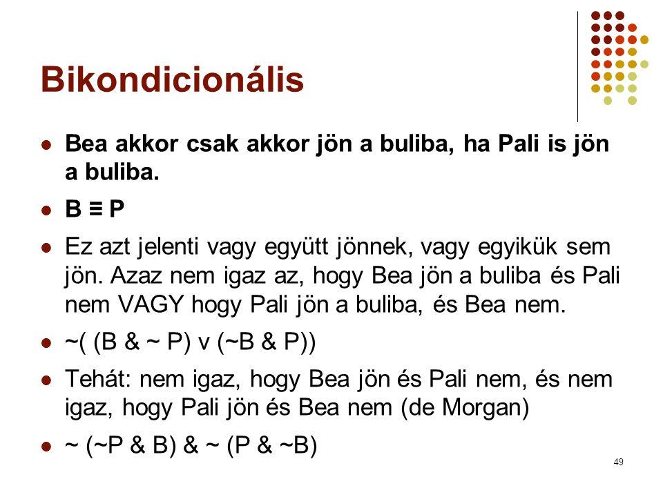 49 Bikondicionális  Bea akkor csak akkor jön a buliba, ha Pali is jön a buliba.