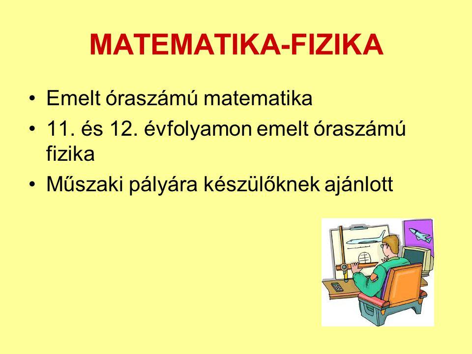 MATEMATIKA-FIZIKA •Emelt óraszámú matematika •11. és 12. évfolyamon emelt óraszámú fizika •Műszaki pályára készülőknek ajánlott