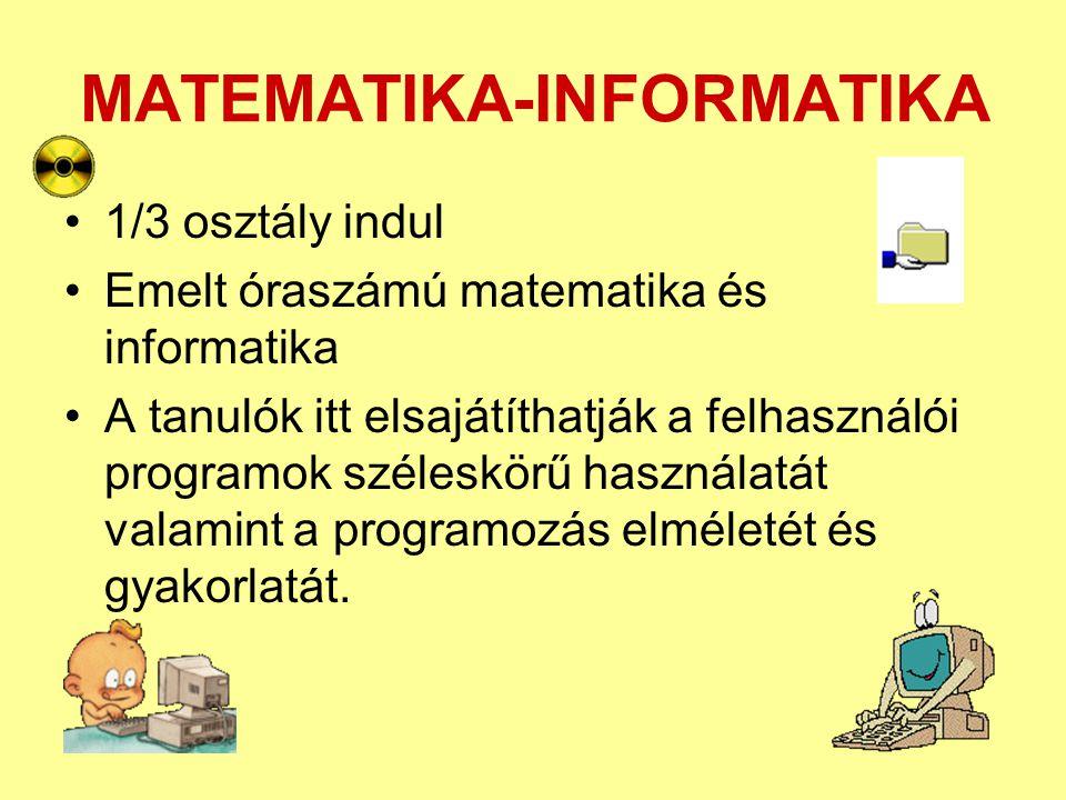 MATEMATIKA-INFORMATIKA •1/3 osztály indul •Emelt óraszámú matematika és informatika •A tanulók itt elsajátíthatják a felhasználói programok széleskörű