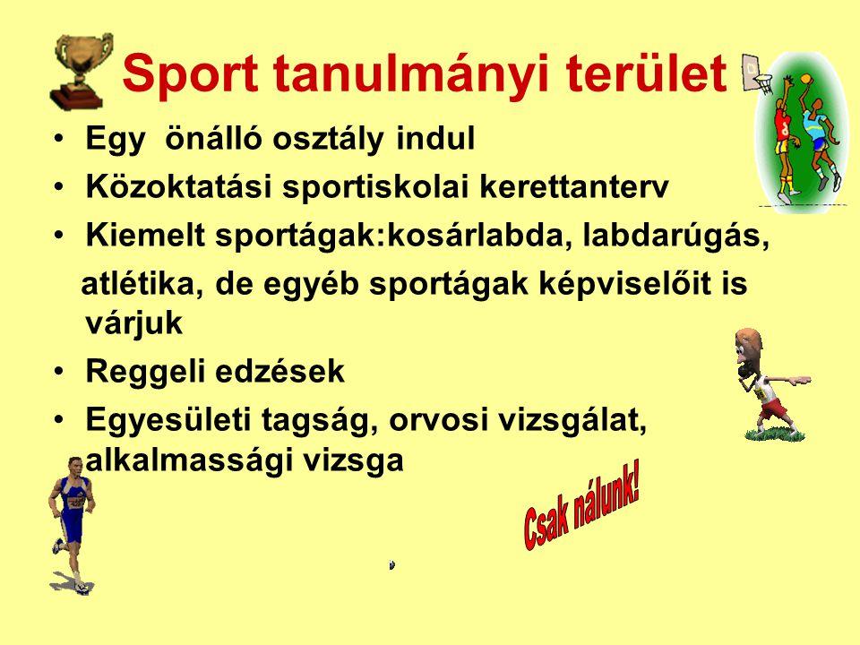 Sport tanulmányi terület •Egy önálló osztály indul •Közoktatási sportiskolai kerettanterv •Kiemelt sportágak:kosárlabda, labdarúgás, atlétika, de egyé