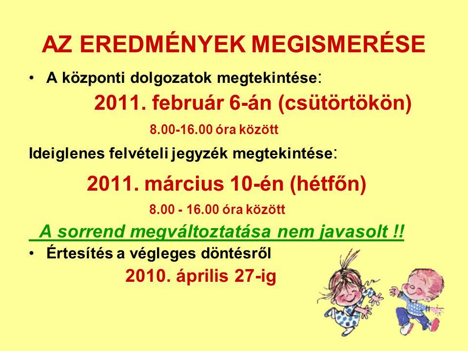 AZ EREDMÉNYEK MEGISMERÉSE •A központi dolgozatok megtekintése : 2011. február 6-án (csütörtökön) 8.00-16.00 óra között Ideiglenes felvételi jegyzék me