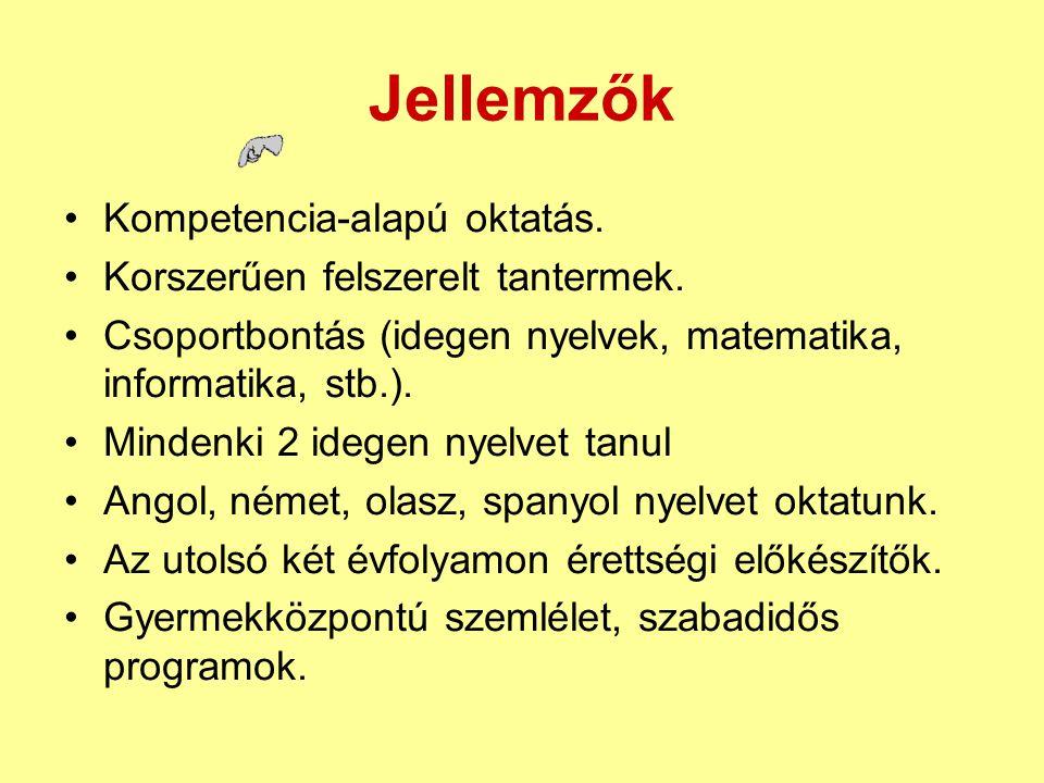 Jellemzők •Kompetencia-alapú oktatás. •Korszerűen felszerelt tantermek. •Csoportbontás (idegen nyelvek, matematika, informatika, stb.). •Mindenki 2 id