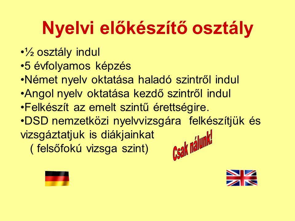 Nyelvi előkészítő osztály •½ osztály indul •5 évfolyamos képzés •Német nyelv oktatása haladó szintről indul •Angol nyelv oktatása kezdő szintről indul