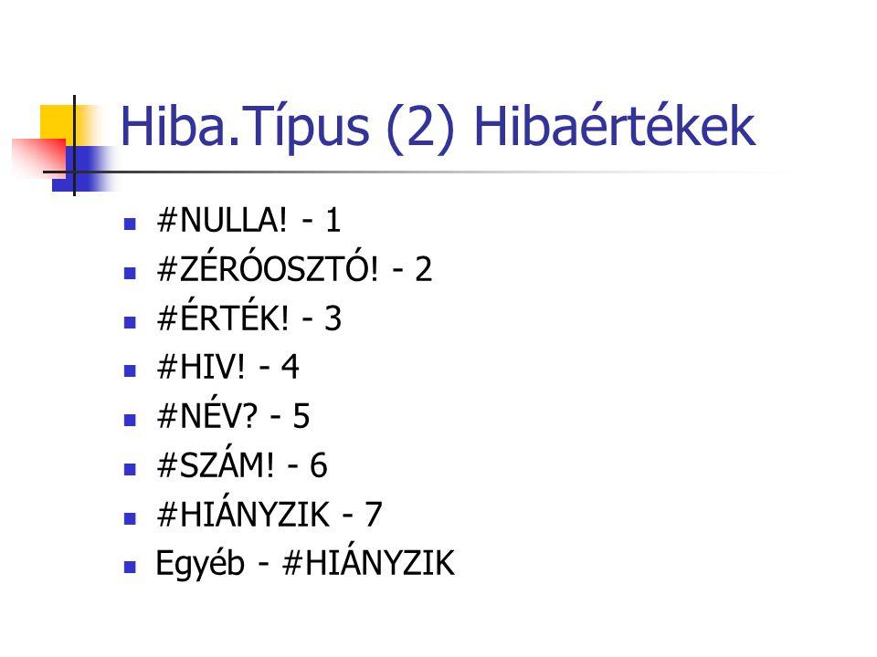 Hiba.Típus (2) Hibaértékek  #NULLA! - 1  #ZÉRÓOSZTÓ! - 2  #ÉRTÉK! - 3  #HIV! - 4  #NÉV? - 5  #SZÁM! - 6  #HIÁNYZIK - 7  Egyéb - #HIÁNYZIK