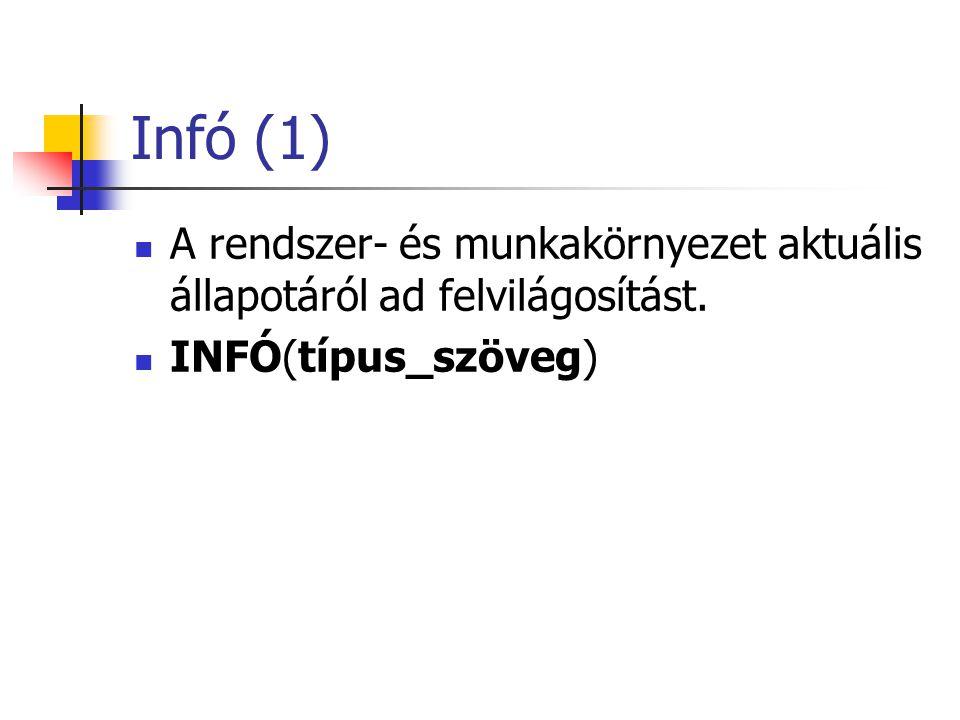 Infó (1)  A rendszer- és munkakörnyezet aktuális állapotáról ad felvilágosítást.  INFÓ(típus_szöveg)