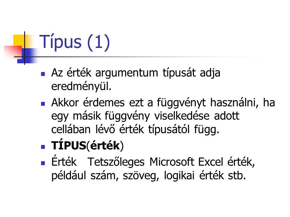 Típus (1)  Az érték argumentum típusát adja eredményül.  Akkor érdemes ezt a függvényt használni, ha egy másik függvény viselkedése adott cellában l