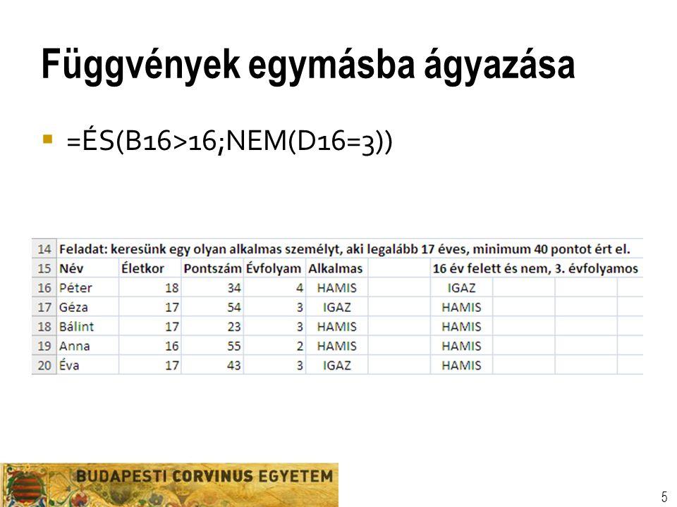Függvények egymásba ágyazása 5  =ÉS(B16>16;NEM(D16=3))