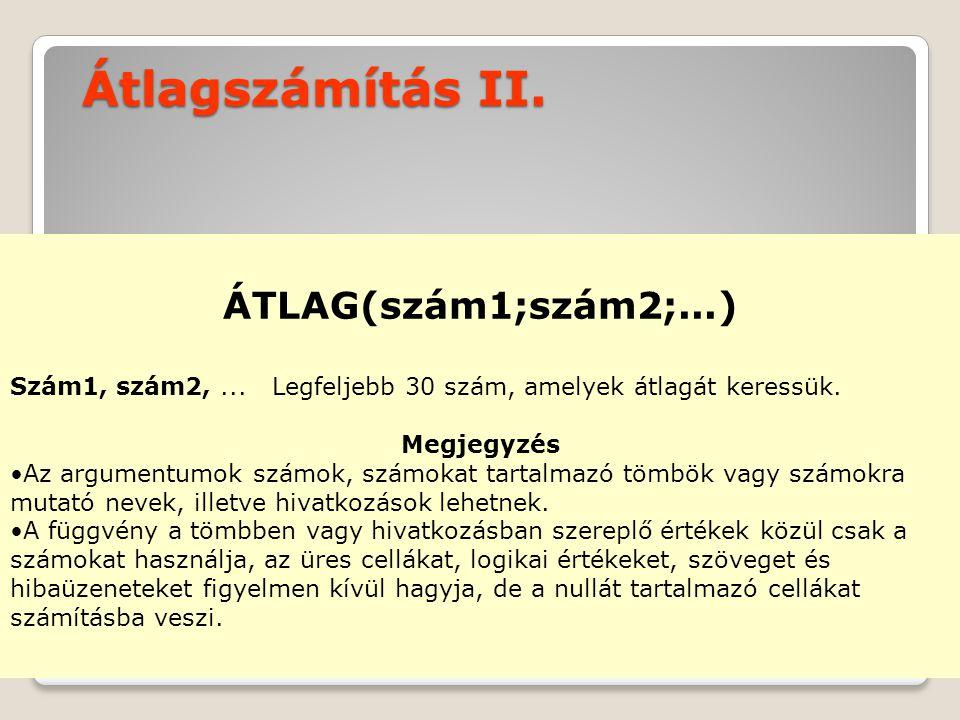 Átlagszámítás II.ÁTLAG(szám1;szám2;...) Szám1, szám2,...