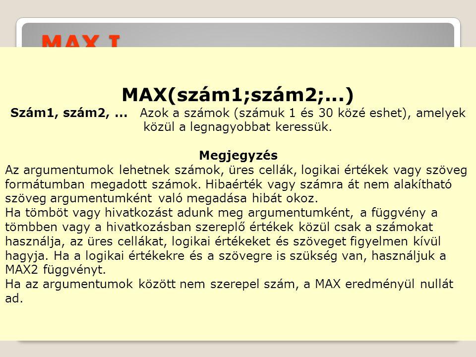 MAX I.MAX(szám1;szám2;...) Szám1, szám2,...