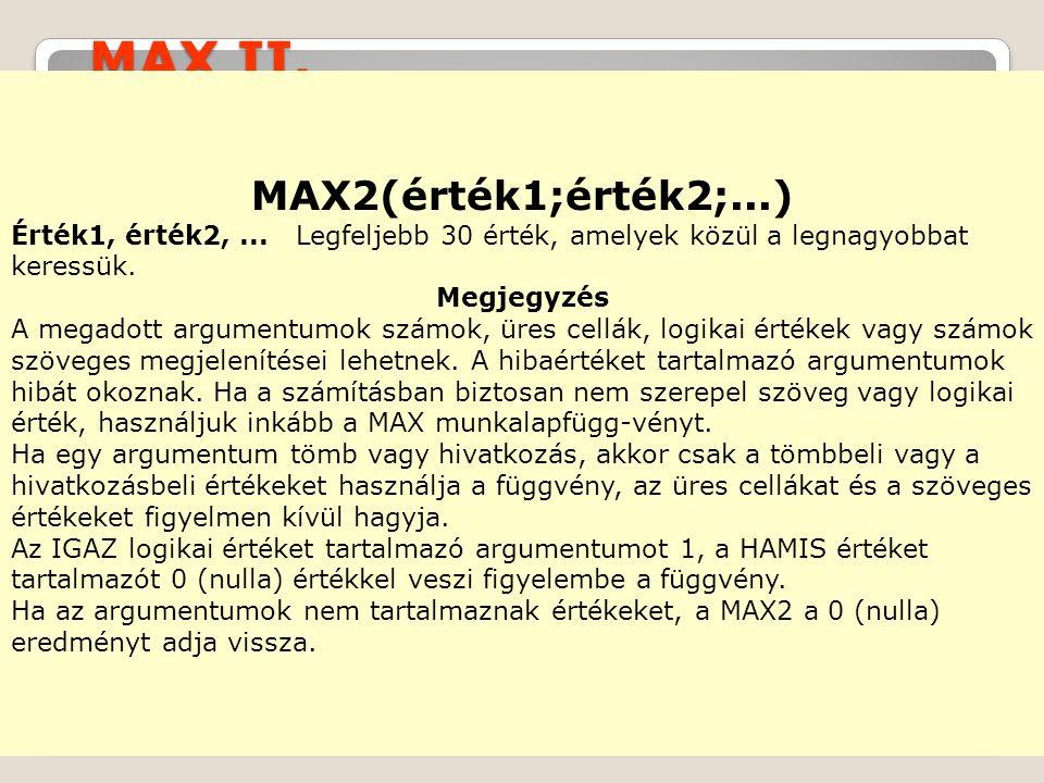 MAX II.MAX2(érték1;érték2;...) Érték1, érték2,...