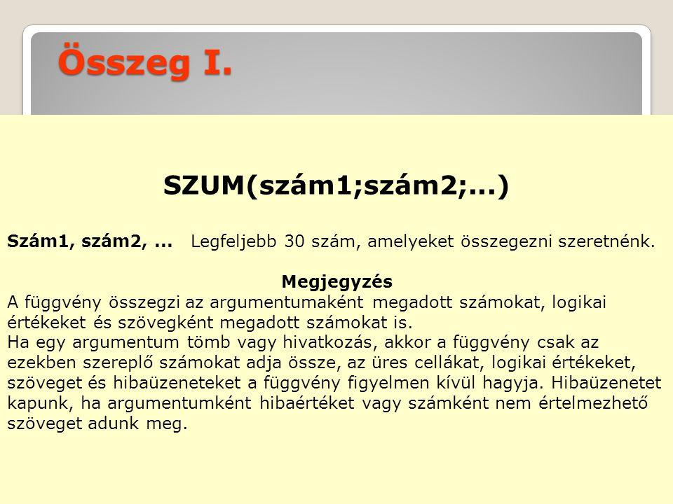 Összeg I.SZUM(szám1;szám2;...) Szám1, szám2,...