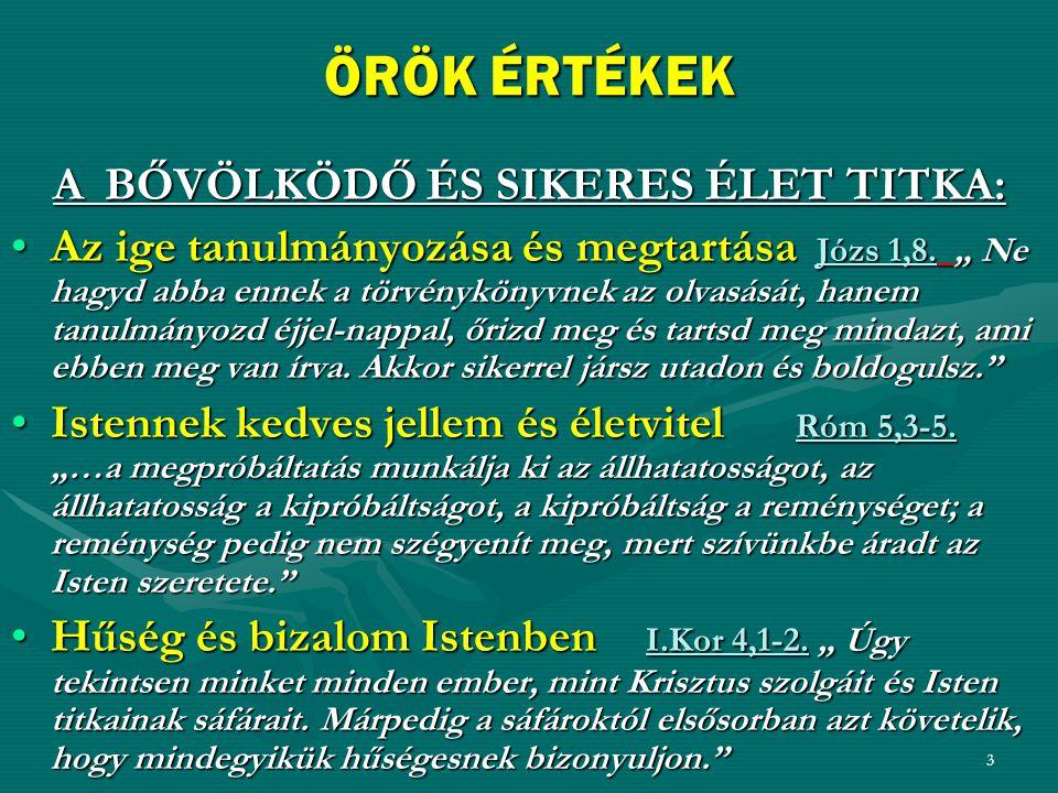 """3 ÖRÖK ÉRTÉKEK A BŐVÖLKÖDŐ ÉS SIKERES ÉLET TITKA: •Az ige tanulmányozása és megtartása Józs 1,8. """" Ne hagyd abba ennek a törvénykönyvnek az olvasását,"""