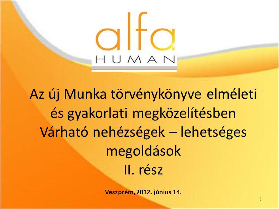 Az új Munka törvénykönyve elméleti és gyakorlati megközelítésben Várható nehézségek – lehetséges megoldások II.