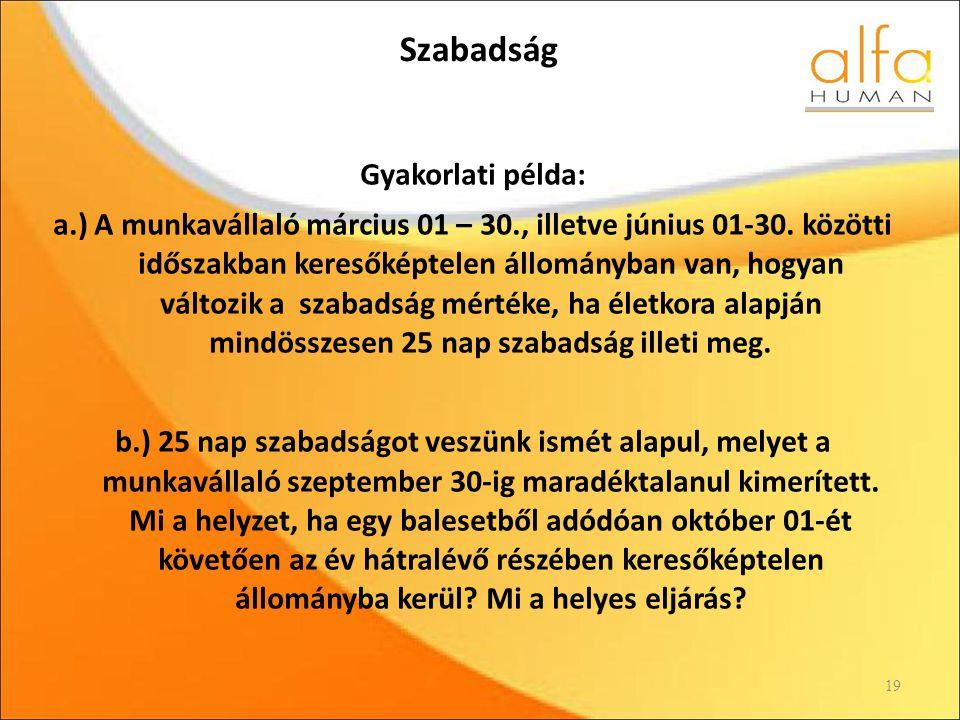 Szabadság Gyakorlati példa: a.) A munkavállaló március 01 – 30., illetve június 01-30.