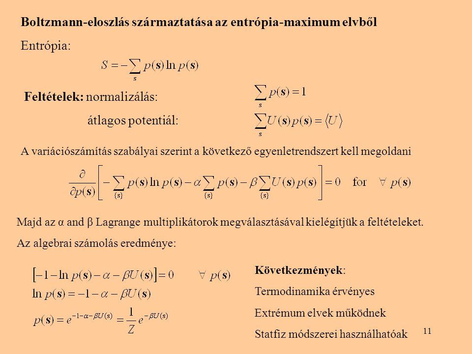 11 Boltzmann-eloszlás származtatása az entrópia-maximum elvből Entrópia: Feltételek: normalizálás: átlagos potentiál: A variációszámítás szabályai sze
