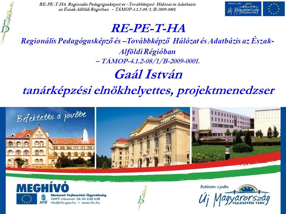 RE-PE-T-HA Regionális Pedagógusképző és –Továbbképző Hálózat és Adatbázis az Észak- Alföldi Régióban – TÁMOP-4.1.2-08/1/B-2009-0001.