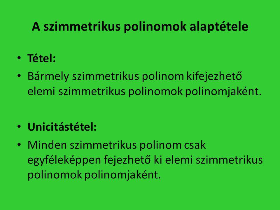 A szimmetrikus polinomok alaptétele • Tétel: • Bármely szimmetrikus polinom kifejezhető elemi szimmetrikus polinomok polinomjaként. • Unicitástétel: •