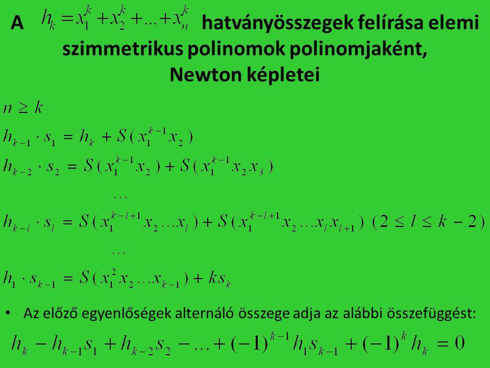 A hatványösszegek felírása elemi szimmetrikus polinomok polinomjaként, Newton képletei • Az előző egyenlőségek alternáló összege adja az alábbi összef