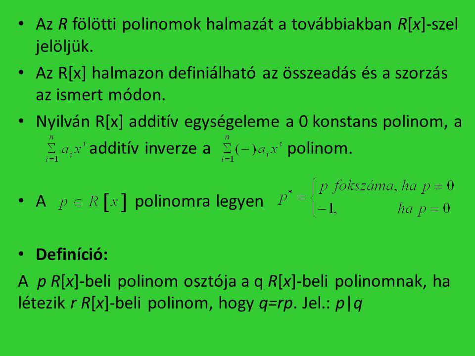 • Az R fölötti polinomok halmazát a továbbiakban R[x]-szel jelöljük. • Az R[x] halmazon definiálható az összeadás és a szorzás az ismert módon. • Nyil