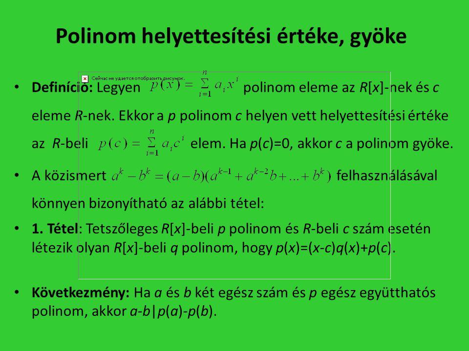 Polinom helyettesítési értéke, gyöke • Definíció: Legyen polinom eleme az R[x]-nek és c eleme R-nek. Ekkor a p polinom c helyen vett helyettesítési ér