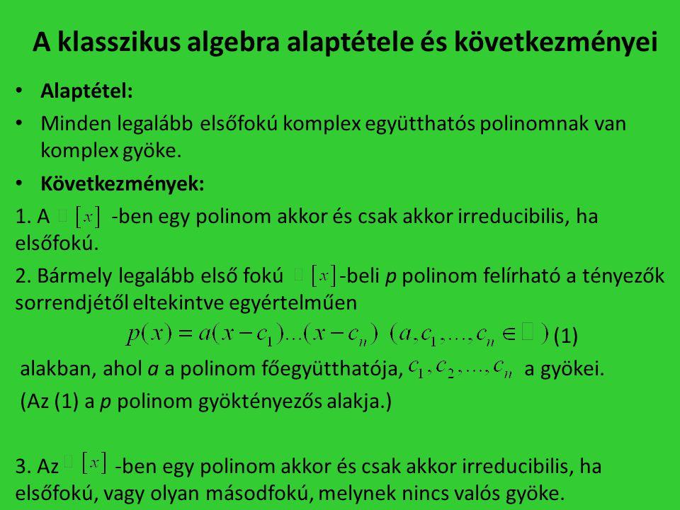 A klasszikus algebra alaptétele és következményei • Alaptétel: • Minden legalább elsőfokú komplex együtthatós polinomnak van komplex gyöke. • Következ