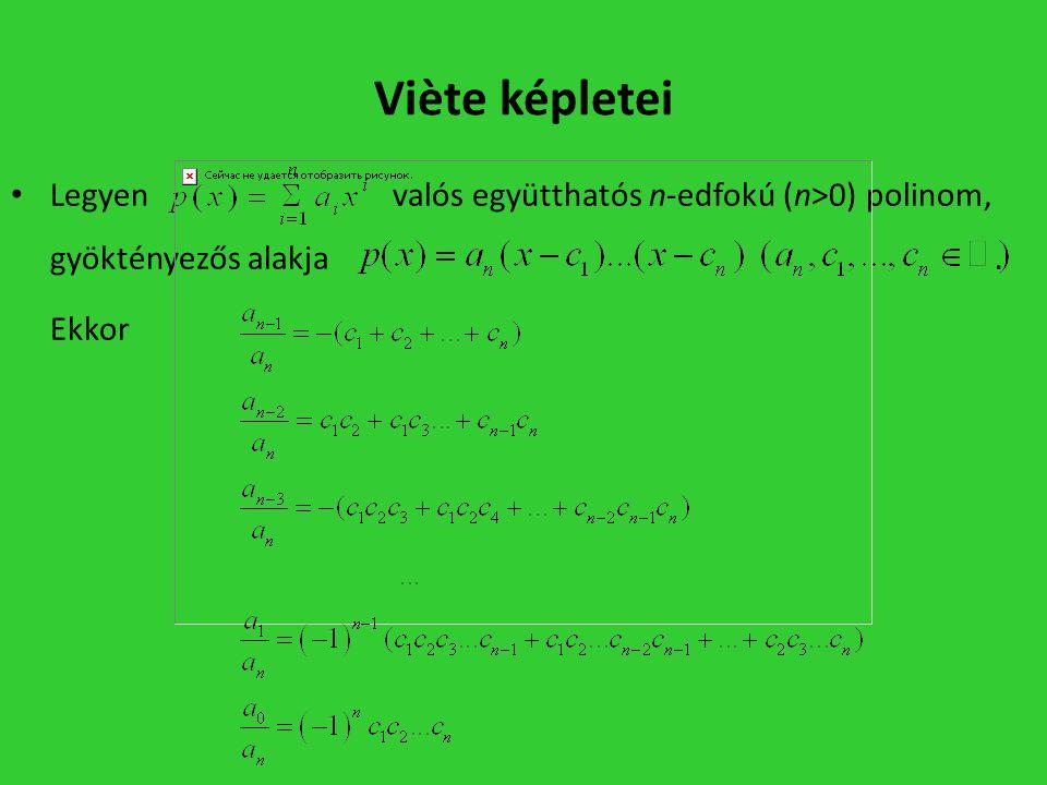 Viѐte képletei • Legyen valós együtthatós n-edfokú (n>0) polinom, gyöktényezős alakja. Ekkor