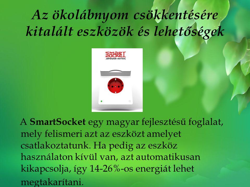 Az ökolábnyom csökkentésére kitalált eszközök és lehetőségek A SmartSocket egy magyar fejlesztésű foglalat, mely felismeri azt az eszközt amelyet csat