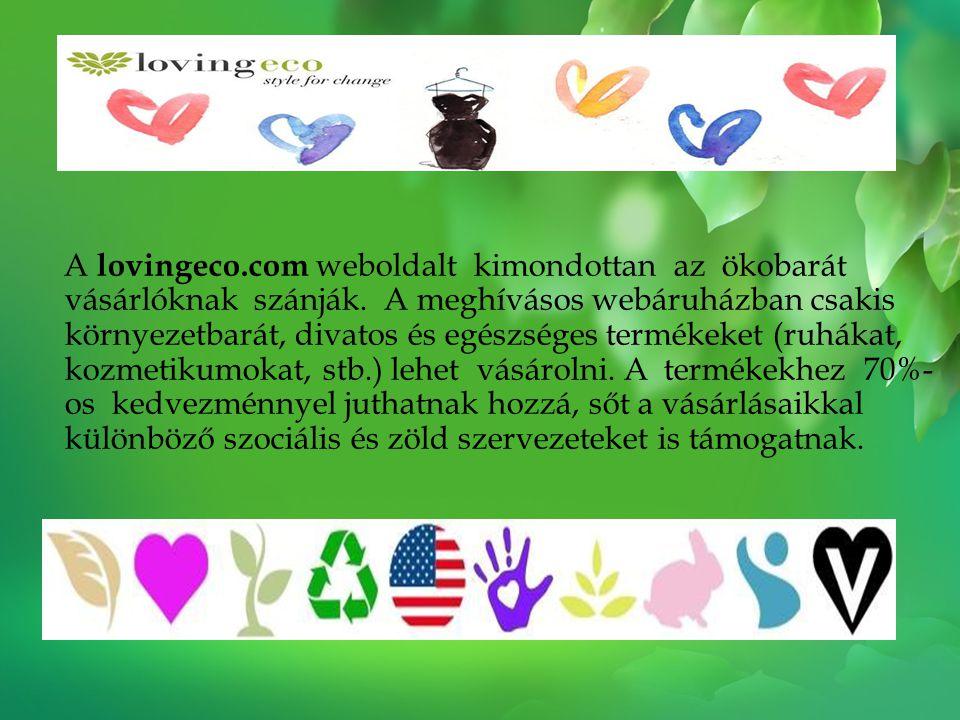 A lovingeco.com weboldalt kimondottan az ökobarát vásárlóknak szánják. A meghívásos webáruházban csakis környezetbarát, divatos és egészséges termékek