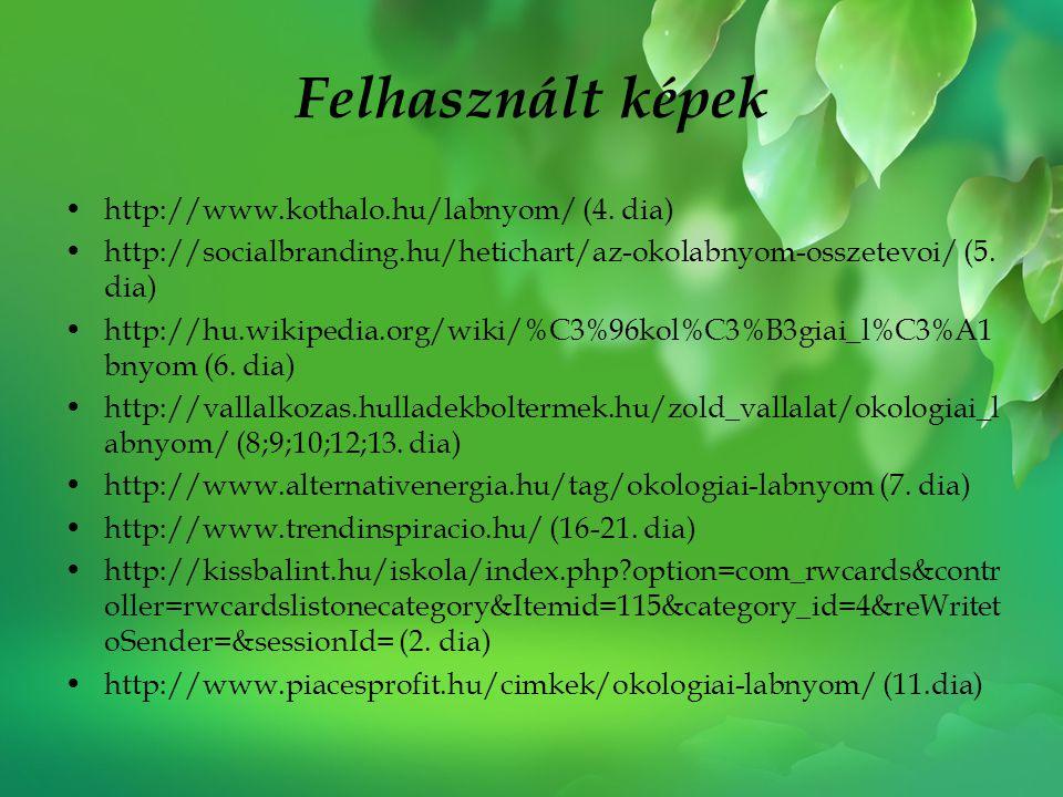 Felhasznált képek •http://www.kothalo.hu/labnyom/ (4. dia) •http://socialbranding.hu/hetichart/az-okolabnyom-osszetevoi/ (5. dia) •http://hu.wikipedia