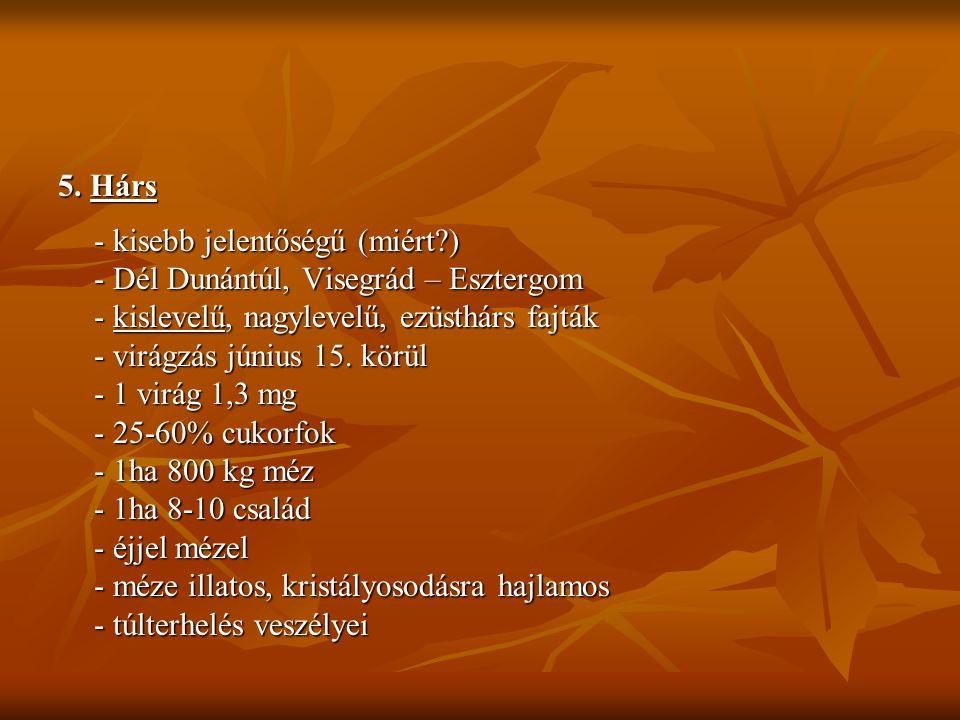 5. Hárs - kisebb jelentőségű (miért?) - Dél Dunántúl, Visegrád – Esztergom - kislevelű, nagylevelű, ezüsthárs fajták - virágzás június 15. körül - 1 v