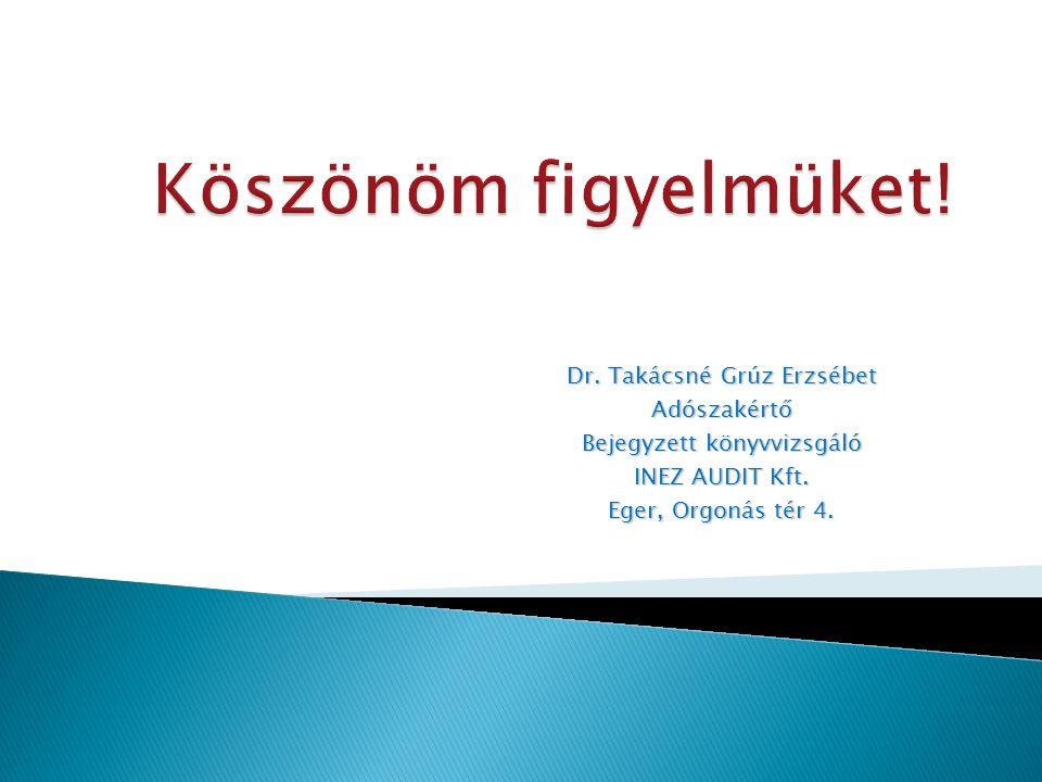 Dr. Takácsné Grúz Erzsébet Adószakértő Bejegyzett könyvvizsgáló INEZ AUDIT Kft. Eger, Orgonás tér 4.