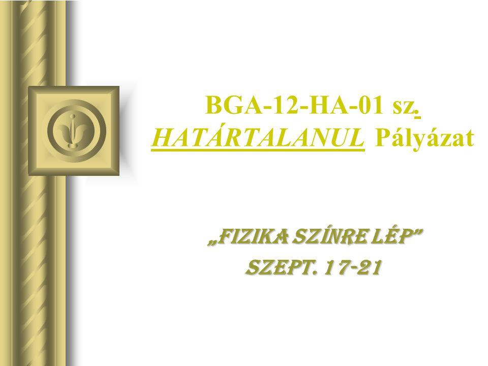 """BGA-12-HA-01 sz. HATÁRTALANUL Pályázat """"Fizika színre lép Szept. 17-21"""