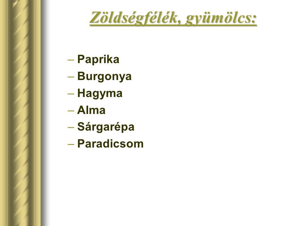 Zöldségfélék, gyümölcs: –Paprika –Burgonya –Hagyma –Alma –Sárgarépa –Paradicsom